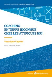 Véronique Vigreux - Coaching en terre inconnue chez les atypiques HPI